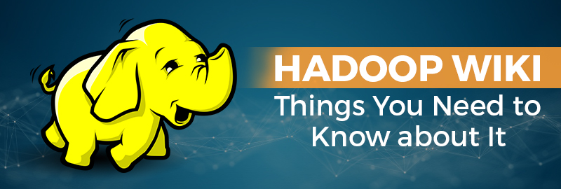 Hadoop Wiki: Things You Need to Know about It