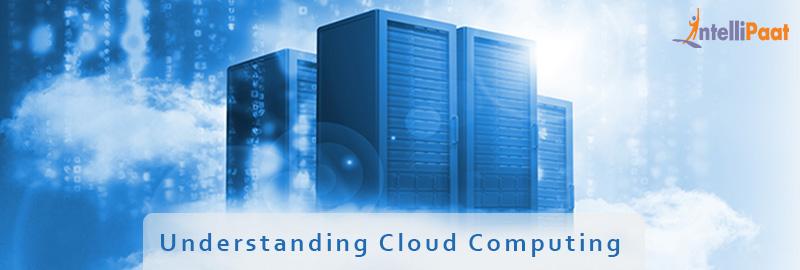 Understanding Cloud Computing