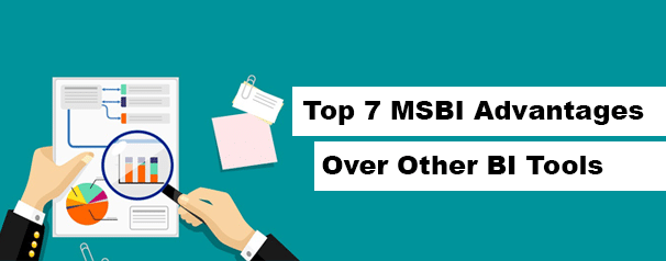 Top 7 MSBI Advantages over Other BI Tools