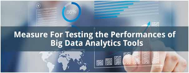 Big Data Analytics Tools – Measures For Testing The Performances