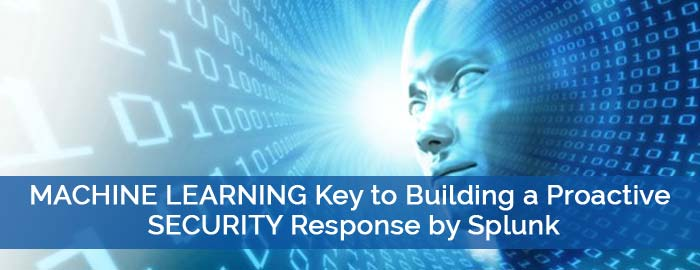 Machine Learning Key to Building a Proactive Security Response by SPLUNK