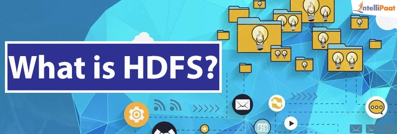 What is HDFS – Introduction to HDFS Architecture – Intellipaat