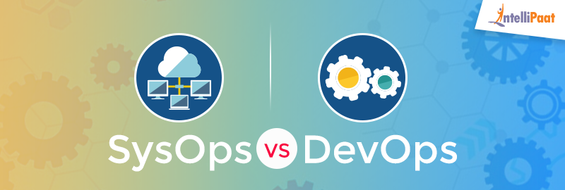 SysOps vs DevOps - What's the Difference? - Intellipaat Blog