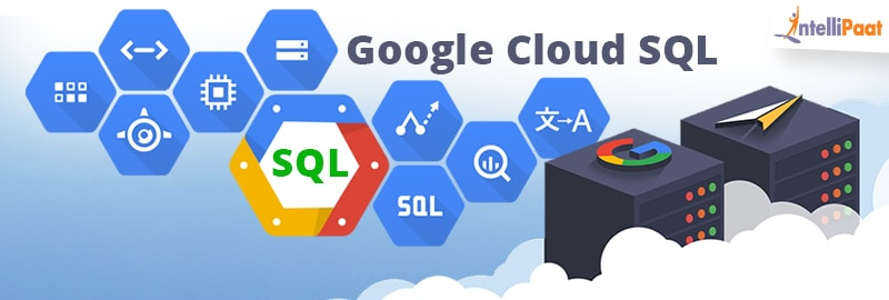Google Cloud SQL Tutorial - Intellipaat Blog