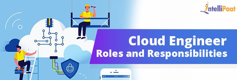 What does a Cloud Engineer do? Roles and Responsibilities