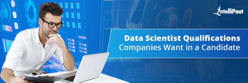 Data Scientist Qualifications Companies Look For in a Candidate