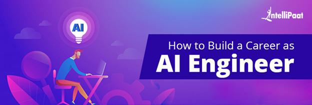How to build a career as an AI Engineer?