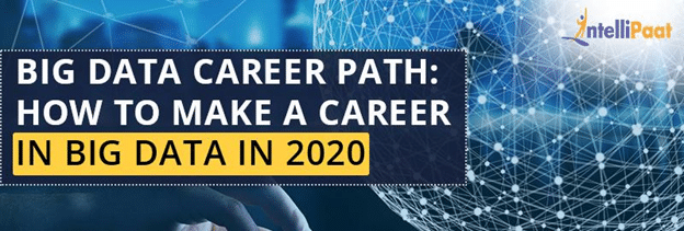 Big Data Career Path: How to make a career in Big Data in 2020?