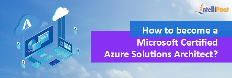 How to become a Microsoft Certified Azure Solutions Architect?