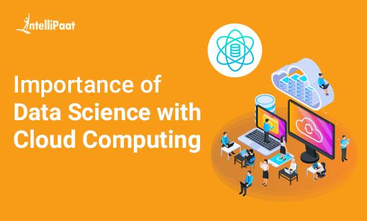 Importance of Data Science with Cloud Computing