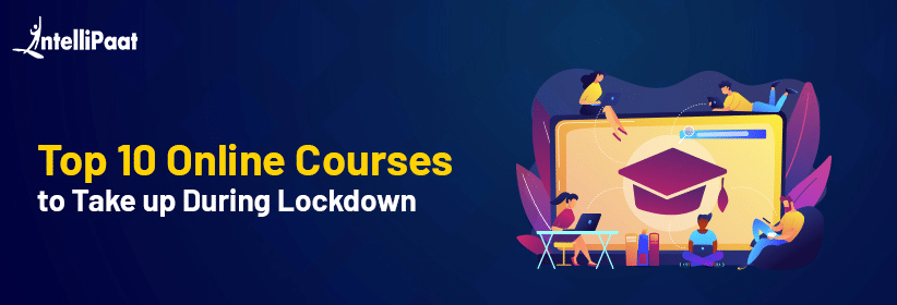 Top 10 Online Courses to Take up During Lockdown