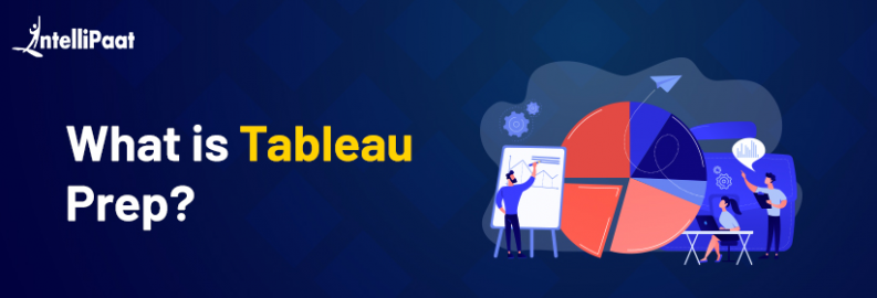 What is Tableau Prep? – Tableau Prep Tutorial