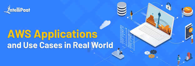 AWS Applications and Use Cases in Real World
