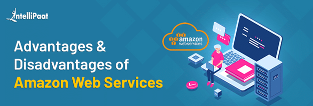 Top 7 Benefits of AWS – Advantages and Disadvantages of Amazon Web Services