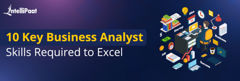 10 Key Business Analyst Skills Required to Excel in 2021