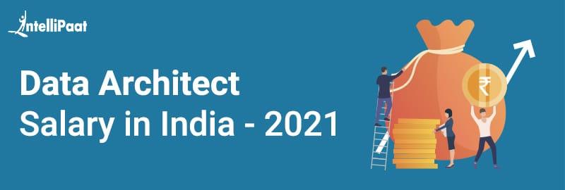 Data Architect Salary in India - 2021