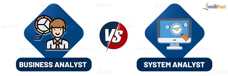 Difference between Business Analyst and System Analyst