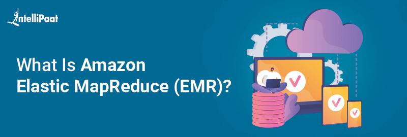What Is Amazon Elastic MapReduce(EMR)
