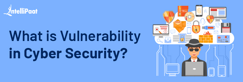 What is Vulnerability in Cyber Security