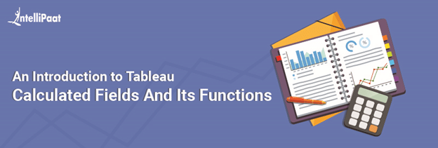 An Introduction to Tableau Calculated Fields And Its Functions