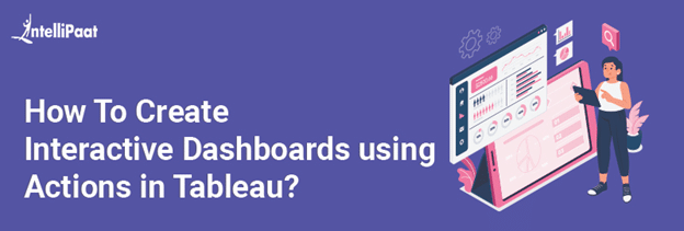 How To Create Interactive Dashboards using Actions in Tableau