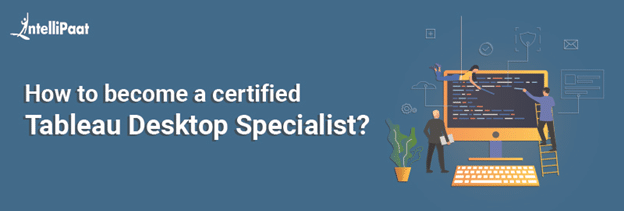 How to Become a Certified Tableau Desktop Specialist