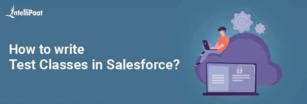 How to write Test Classes in Salesforce?
