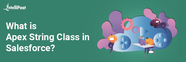 What is Apex String Class in Salesforce