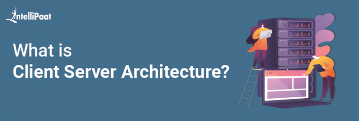 What is Client Server Architecture