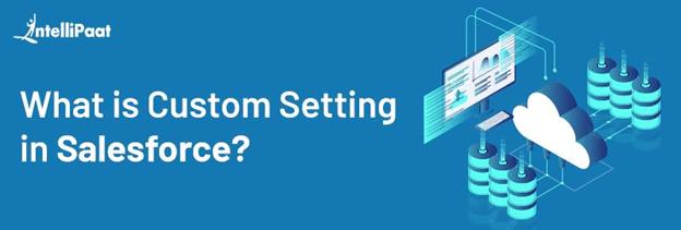 What is Custom Settings in Salesforce?